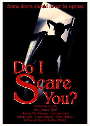 Do I Scare You?