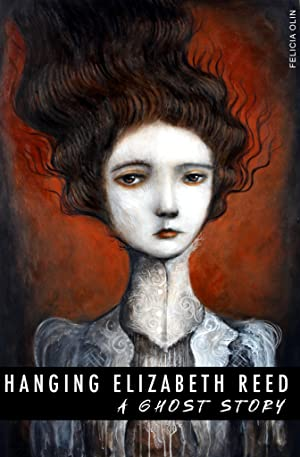 Hanging Elizabeth Reed: A Ghost Story