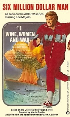 The Six Million Dollar Man: Wine, Women And War