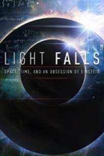 Light Falls: Space, Time, And An Obsession Of Einstein